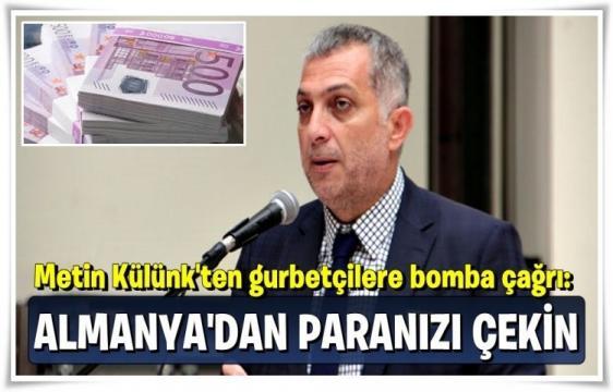 Metin Külünk'ten gurbetçilere bomba çağrı: Almanya'dan paranızı çekin