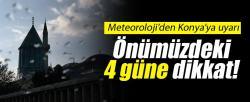 Meteroloji'den Konya'ya uyarı! Önümüzdeki 4 güne dikkat