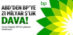 ABD'den BP'ye 21 Milyar $'lık Dava