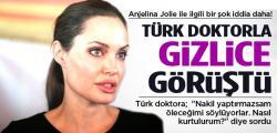 Angeline Jolie, Türk Doktorla Gizli Görüştü